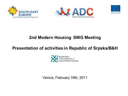 2nd Modern Housing SWG Meeting Presentation of activities in Republic of Srpska/B&H Venice, February 16th, 2011.