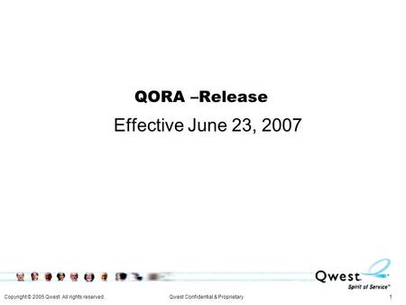 Copyright © 2005 Qwest. All rights reserved. 1Qwest Confidential & Proprietary QORA –Release Effective June 23, 2007.