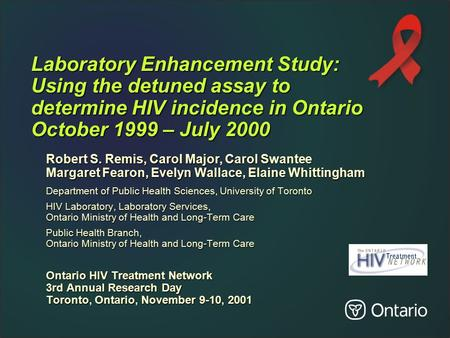 Laboratory Enhancement Study: Using the detuned assay to determine HIV incidence in Ontario October 1999 – July 2000 Robert S. Remis, Carol Major, Carol.