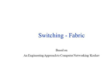 Switching - Fabric Based on An Engineering Approach to Computer Networking/ Keshav.
