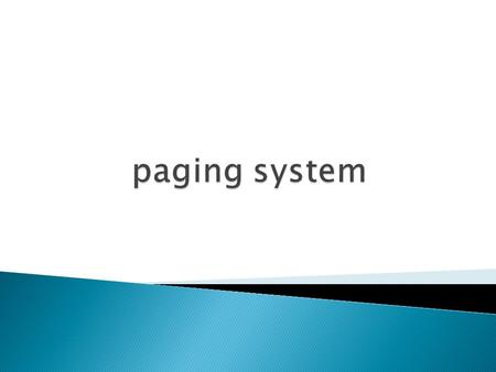 * HISTORY REVIEW. * The paging system consists. * The paging system components. * The advantages of paging. * Disadvantages of Paging. *BASIC PARTS.