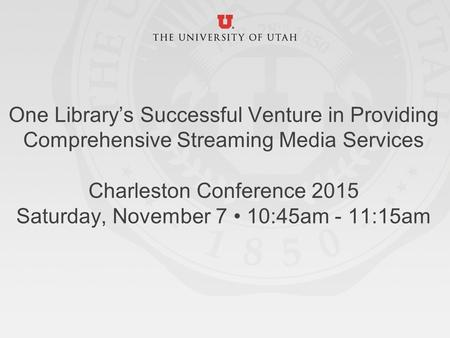 One Library's Successful Venture in Providing Comprehensive Streaming Media Services Charleston Conference 2015 Saturday, November 7 10:45am - 11:15am.