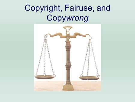 Copyright, Fairuse, and Copywrong Helpful websites Google Docs (includes presentations & spreadsheets)Google Docs U.S. Copyright Office Ball State Copyright.