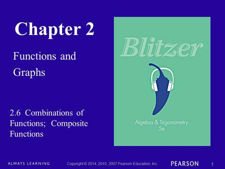 Chapter 2 Functions and Graphs Copyright © 2014, 2010, 2007 Pearson Education, Inc. 1 2.6 Combinations of Functions; Composite Functions.
