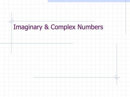 Imaginary & Complex Numbers. Once upon a time… -In the set of real numbers, negative numbers do not have square roots. -Imaginary numbers were invented.