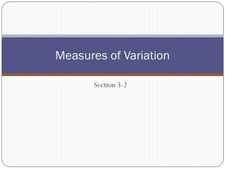 Section 3-2 Measures of Variation. Objectives Compute the range, variance, and standard deviation.