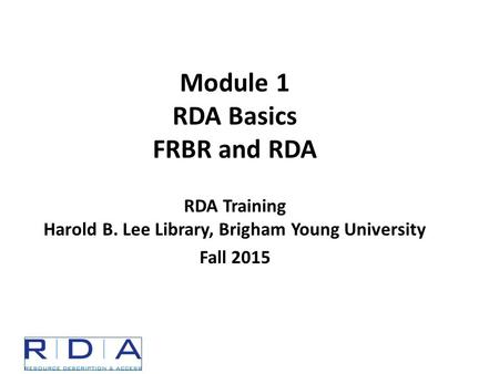 Module 1 RDA Basics FRBR and RDA