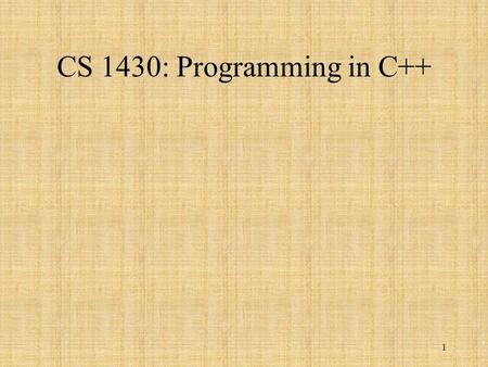 1 CS 1430: Programming in C++. Quiz 1 2 3 Functions Function Prototype float sqrt(float x); Function name, type, parameter and parameter type Function.