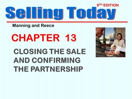 9 TH EDITION CHAPTER 13 CLOSING THE SALE AND CONFIRMING THE PARTNERSHIP Manning and Reece.