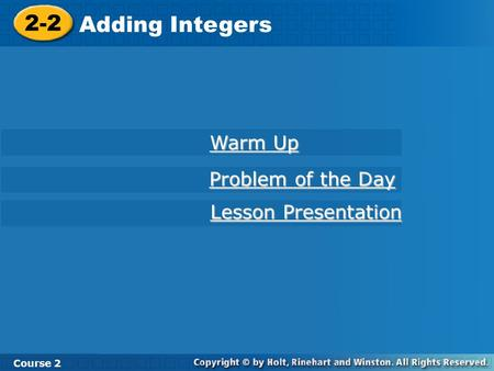 2-2 Adding Integers Course 2 Warm Up Warm Up Problem of the Day Problem of the Day Lesson Presentation Lesson Presentation.