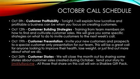 OCTOBER CALL SCHEDULE Oct 5th - Customer Profitability - Tonight, I will explain how lucrative and profitable a business can be when you focus on creating.
