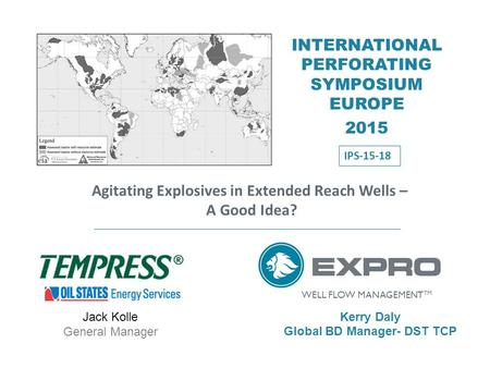 WELL FLOW MANAGEMENT TM Agitating Explosives in Extended Reach Wells – A Good Idea? INTERNATIONAL PERFORATING SYMPOSIUM EUROPE 2015 Kerry Daly Global BD.