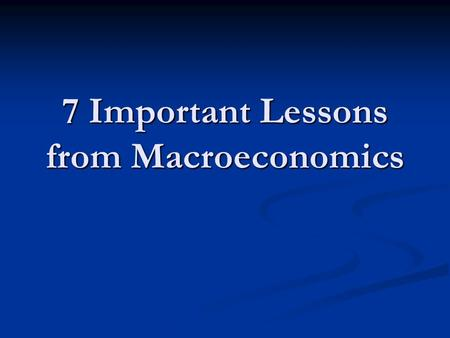 7 Important Lessons from Macroeconomics. Lesson 1: Voluntary Trade Raises Living Standards Trade Pushes out Production-Consumption Possibilities Trade.