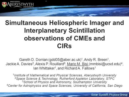 Solar System Physics Group Simultaneous Heliospheric Imager and Interplanetary Scintillation observations of CMEs and CIRs Gareth D. Dorrian