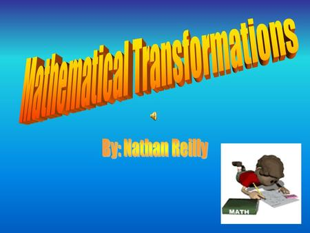 TRANSFORMATION Translation (slide) Rotation (turn) Reflection (flip) A change in a figure that results in a different position or orientation. Transformations.