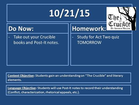 10/21/15 Do Now: -Take out your Crucible books and Post-It notes. Homework: -Study for Act Two quiz TOMORROW Content Objective: Students gain an understanding.