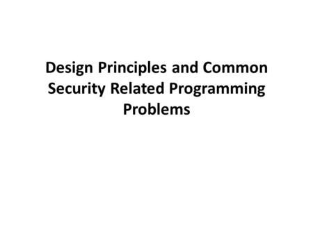 Design Principles and Common Security Related Programming Problems.