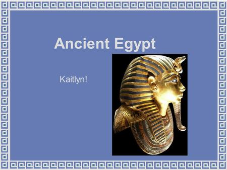 Ancient Egypt Kaitlyn!. Pyramids ♦The pyramids were built as tombs for the Pharaoh's when they died. ♦The pyramids were made of limestone and just normal.