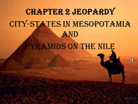 Chapter 2 Jeopardy City-States in Mesopotamia and Pyramids on the Nile.