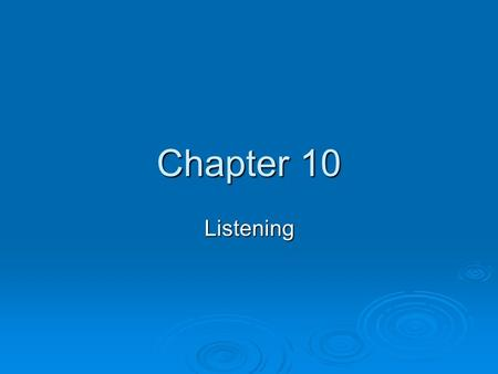 Chapter 10 Listening. What do you think?  Why do you think effective listening is so important to communication?