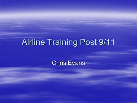 Airline Training Post 9/11 Chris Evans. FFDO  Transportation Security Administration (TSA) approved the program.  TSA and Federal Air Marshals do training.