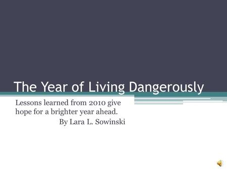 The Year of Living Dangerously Lessons learned from 2010 give hope for a brighter year ahead. By Lara L. Sowinski.