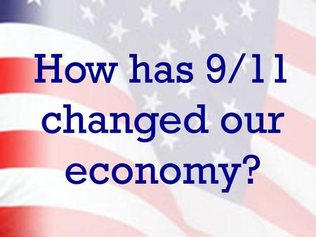 How has 9/11 changed our economy?. Research Stations The class will be divided into 5 groups Each group will report to a different station to research.