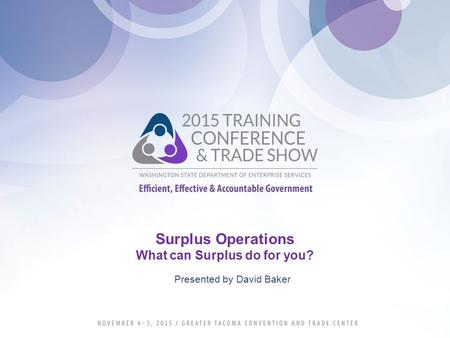 Surplus Operations What can Surplus do for you? Presented by David Baker.