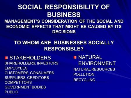 SOCIAL RESPONSIBILITY OF BUSINESS MANAGEMENT'S CONSIDERATION OF THE SOCIAL AND ECONOMIC EFFECTS THAT MIGHT BE CAUSED BY ITS DECISIONS TO WHOM ARE BUSINESSES.