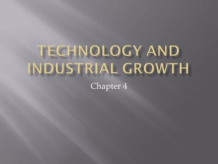 Chapter 4.  How did the industrial growth of the late 1800's shape American society and the economy.