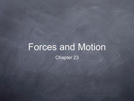 Forces and Motion Chapter 23. What is motion? Motion- an object changing position.