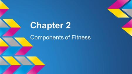 Chapter 2 Components of Fitness.
