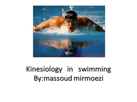 Kinesiology in swimming By:massoud mirmoezi. Front crawl (freestyle)Backstroke – back crawlbreaststrokebutterfly.
