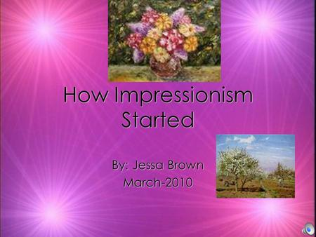 How Impressionism Started By: Jessa Brown March-2010 By: Jessa Brown March-2010.