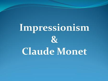 Impressionism & Claude Monet. Impressionism Impressionism is a 19th-century art movement that originated with a group of Paris-based artists. The name.