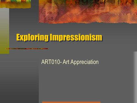 Exploring Impressionism ART010- Art Appreciation.