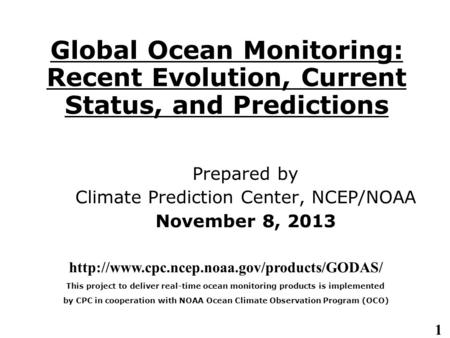 1 Global Ocean Monitoring: Recent Evolution, Current Status, and Predictions Prepared by Climate Prediction Center, NCEP/NOAA November 8, 2013