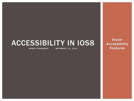 Vision Accessibility Features ACCESSIBILITY IN IOS8 SARAH STARGARDTNOVEMBER 14, 2014.