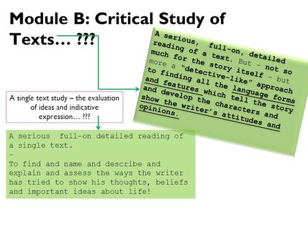 Module B: Critical Study of Texts… ??? A single text study – the evaluation of ideas and indicative expression… ??? A serious full-on detailed reading.