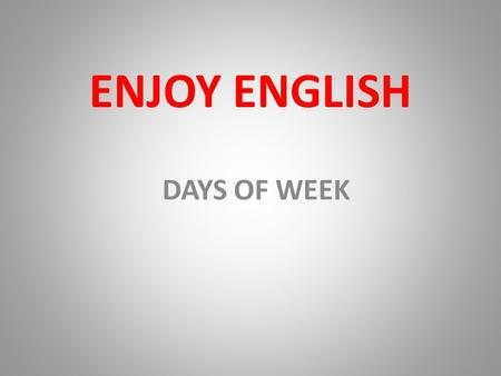 ENJOY ENGLISH DAYS OF WEEK. GOOD MORNING! TH Thank youThis ThinkThat Three They [θ][ð]