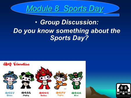 Module 8 Sports Day Module 8 Sports DayModule 8 Sports DayModule 8 Sports Day Group Discussion: Do you know something about the Sports Day?
