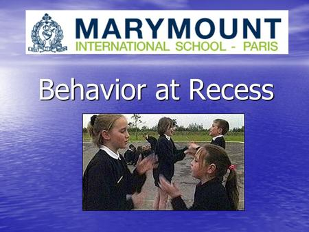 Behavior at Recess. Recess is a time to relax, unwind, share time with friends, and have a break from classroom activities. But it is also a continuation.