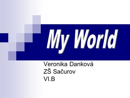 Veronika Danková ZŠ Sačurov VI.B. My name´s Veronika. I am studying at primary school in Sačurov. I am 11 years old. My hobbies are reading books, listening.