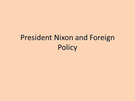 President Nixon and Foreign Policy. Opening to China Ping Pong Diplomacy Forrest Gump Clip: https://www.youtube.com/watch?v=WB41zC 3R_hA https://www.youtube.com/watch?v=WB41zC.