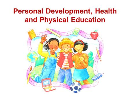 Personal Development, Health and Physical Education.