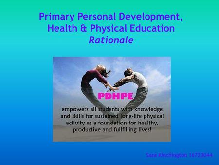 Primary Personal Development, Health & Physical Education Rationale Sara Kinchington 16720044.