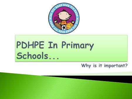 Why is it important?.  PDHPE stands for, Personal Development, Health and Physical Education!  The school's need only 2 hours of physical exercise a.