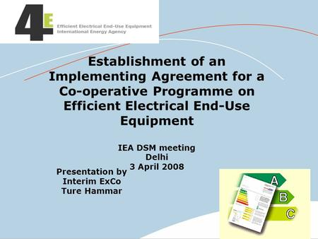 Presentation by Interim ExCo Ture Hammar Establishment of an Implementing Agreement for a Co-operative Programme on Efficient Electrical End-Use Equipment.