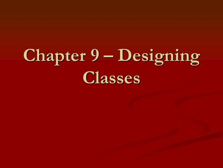 Chapter 9 – Designing Classes Goals Learning to design classes Learning to design classes Preconditions and postconditions for methods Preconditions.