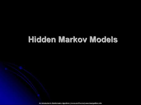 Hidden Markov Models An Introduction to Bioinformatics Algorithms (Jones and Pevzner) www.bioalgorithms.info.